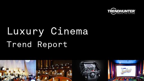 Luxury Cinema Trend Report and Luxury Cinema Market Research