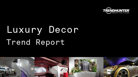 Luxury Decor Trend Report and Luxury Decor Market Research