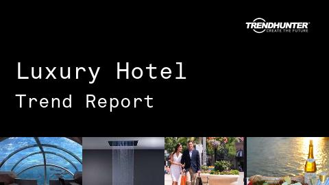 Luxury Hotel Trend Report and Luxury Hotel Market Research