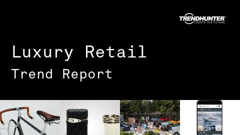 Luxury Retail Trend Report and Luxury Retail Market Research