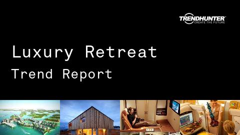 Luxury Retreat Trend Report and Luxury Retreat Market Research