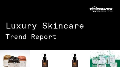 Luxury Skincare Trend Report and Luxury Skincare Market Research