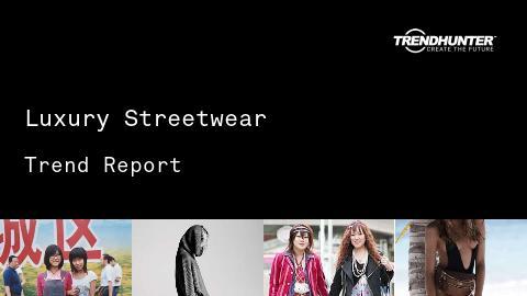Luxury Streetwear Trend Report and Luxury Streetwear Market Research