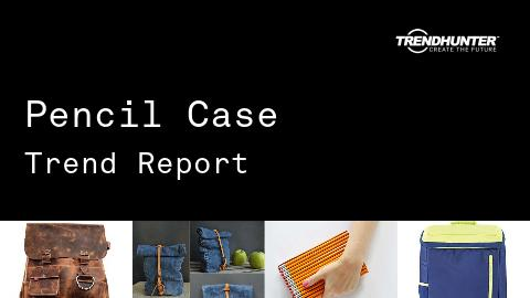 Pencil Case Trend Report and Pencil Case Market Research