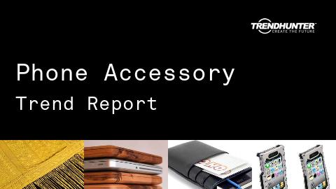Phone Accessory Trend Report and Phone Accessory Market Research