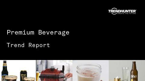 Premium Beverage Trend Report and Premium Beverage Market Research