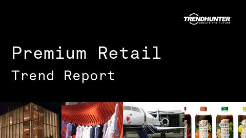 Premium Retail Trend Report and Premium Retail Market Research