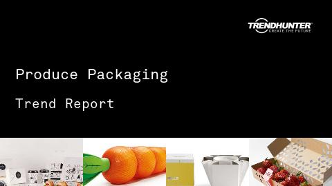 Produce Packaging Trend Report and Produce Packaging Market Research