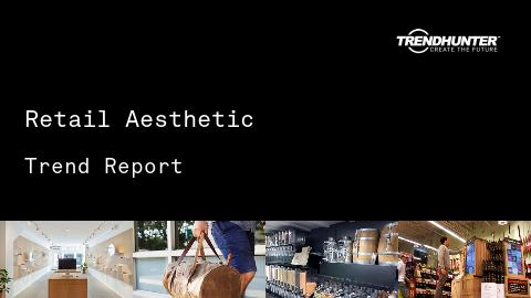 Retail Aesthetic Trend Report and Retail Aesthetic Market Research