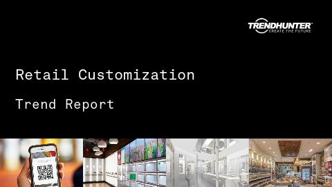 Retail Customization Trend Report and Retail Customization Market Research