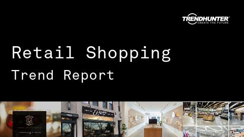 Retail Shopping Trend Report and Retail Shopping Market Research