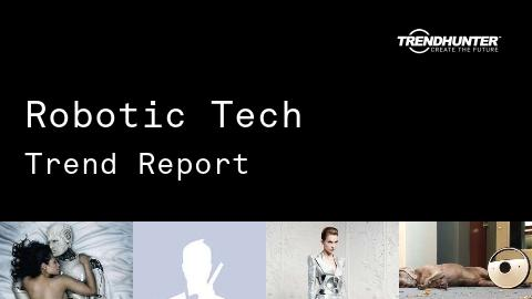 Robotic Tech Trend Report and Robotic Tech Market Research