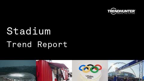 Stadium Trend Report and Stadium Market Research