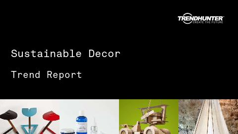 Sustainable Decor Trend Report and Sustainable Decor Market Research