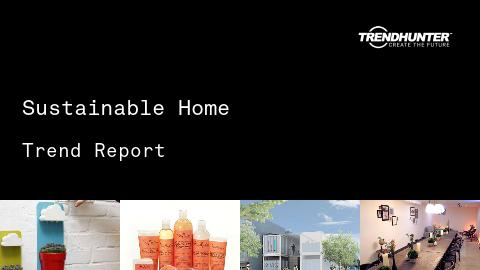 Sustainable Home Trend Report and Sustainable Home Market Research