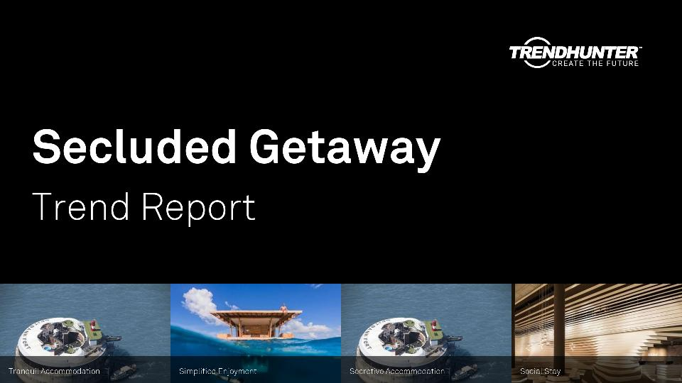 Secluded Getaway Trend Report Research