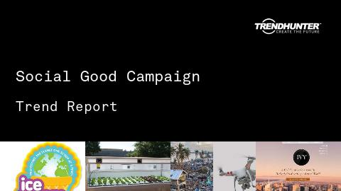 Social Good Campaign Trend Report and Social Good Campaign Market Research