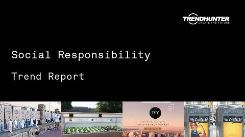 Social Responsibility Trend Report and Social Responsibility Market Research