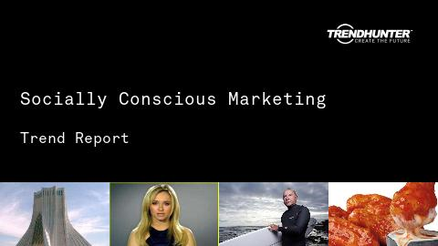 Socially Conscious Marketing Trend Report and Socially Conscious Marketing Market Research