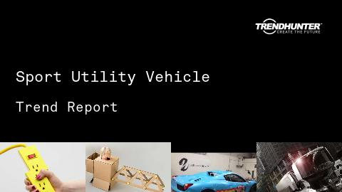 Sport Utility Vehicle Trend Report and Sport Utility Vehicle Market Research