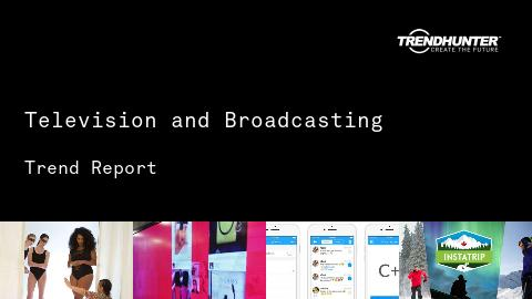 Television and Broadcasting Trend Report and Television and Broadcasting Market Research