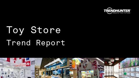 Toy Store Trend Report and Toy Store Market Research