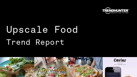 Upscale Food Trend Report and Upscale Food Market Research
