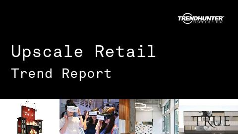 Upscale Retail Trend Report and Upscale Retail Market Research
