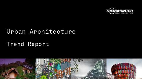Urban Architecture Trend Report and Urban Architecture Market Research