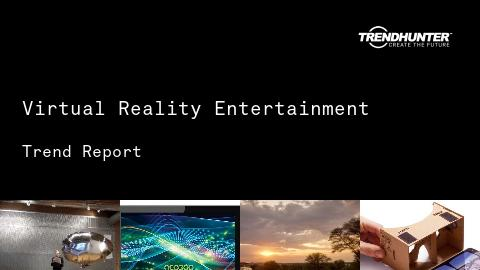 Virtual Reality Entertainment Trend Report and Virtual Reality Entertainment Market Research