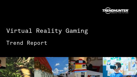 Virtual Reality Gaming Trend Report and Virtual Reality Gaming Market Research