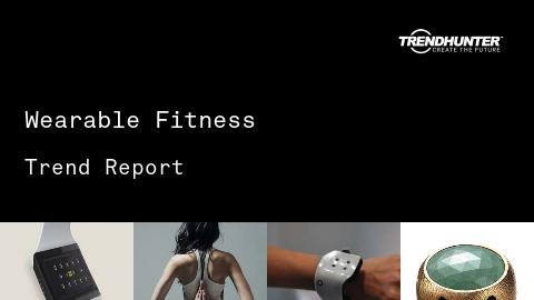 Wearable Fitness Trend Report and Wearable Fitness Market Research