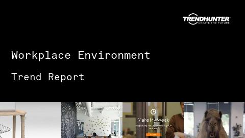 Workplace Environment Trend Report and Workplace Environment Market Research