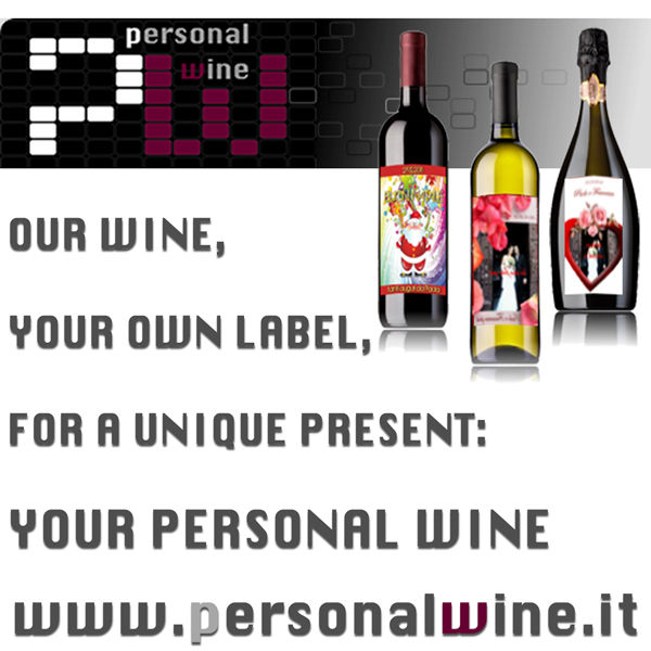 OUR ITALIAN WINE, YOUR PERSONAL LABEL: FOR AN UNIQUE GIFT, YOUR WINE.